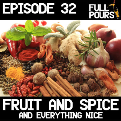Episode 32 – Fruit and Spice and Everything Nice