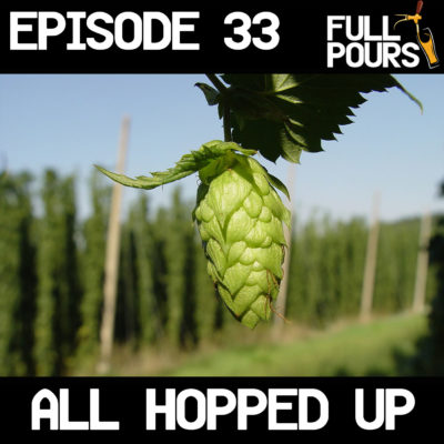 Episode 33 – All Hopped Up