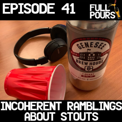 Episode 41 – Incoherent Ramblings About Stouts